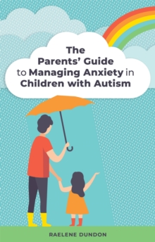 Image for The parents' guide to managing anxiety in children with autism
