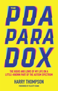 Image for The PDA paradox  : the highs and lows of my life on a little-known part of the autism spectrum