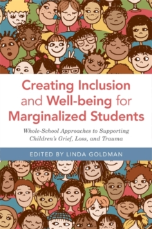 Image for Creating inclusion and well-being for marginalized students  : whole-school approaches to supporting children's grief, loss, and trauma
