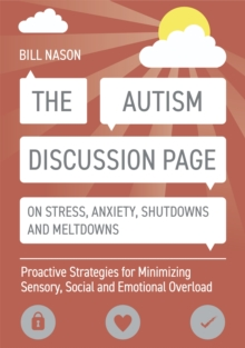 Image for The autism discussion page on stress, anxiety, shutdowns and meltdowns  : proactive strategies for minimizing sensory, social and emotional overload