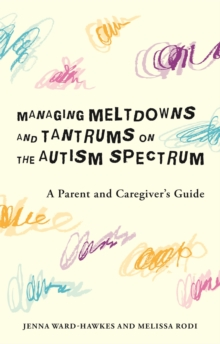 Image for Managing meltdowns and tantrums on the autism spectrum  : a parent and caregiver's guide