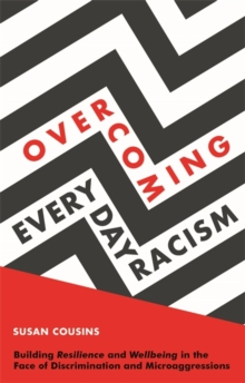 Image for Overcoming everyday racism  : building resilience and wellbeing in the face of discrimination and microaggressions