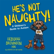 He's not naughty!  : a children's guide to autism - Brownson, Deborah