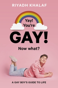 Image for Yay! You're gay! Now what?  : a gay boy's guide to life