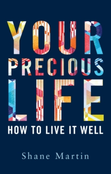 Image for Your Precious Life : How to Live it Well