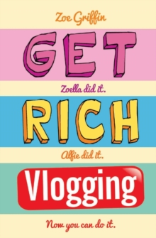 Image for Get rich vlogging  : Zoella did it, Alfie did it, now you can do it
