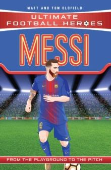 Messi  : from the playground to the pitch - Oldfield, Matt & Tom