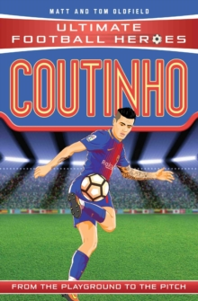 Coutinho  : from the playground to the pitch - Oldfield, Matt & Tom