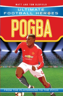 Pogba  : from the playground to the pitch - Oldfield, Matt & Tom