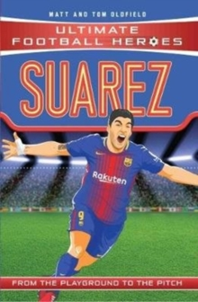 Suarez  : from the playground to the pitch - Oldfield, Matt & Tom