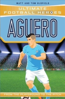 Aguero  : from the playground to the pitch - Oldfield, Matt & Tom