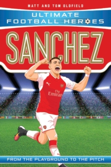Sanchez  : from the playground to the pitch - Oldfield, Matt & Tom