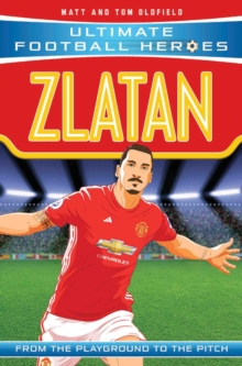 Zlatan  : from the playground to the pitch - Oldfield, Matt & Tom