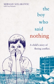 Image for The boy who said nothing  : a child's story of fleeing conflict