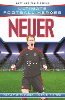 Neuer  : from the playground to the pitch - Oldfield, Matt & Tom