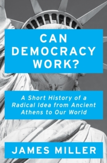 Image for Can democracy work?  : a short history of a radical idea, from ancient Athens to our world