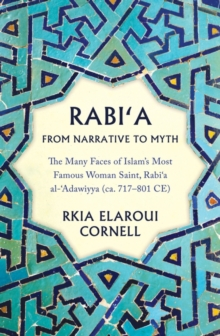 Image for Rabi'a from narrative to myth  : the many faces of Islam's most famous woman saint, Rabi'a al-'Adawiyya