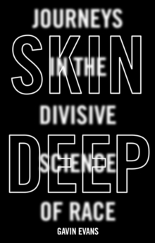 Image for Skin deep  : journeys in the divisive science of race