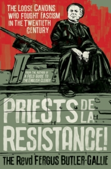 Image for Priests de la resistance!  : the loose canons who fought fascism in the twentieth century