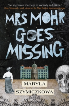 Image for Mrs Mohr Goes Missing : 'An ingenious marriage of comedy and crime.' Olga Tokarczuk, 2018 winner of the Nobel Prize in Literature