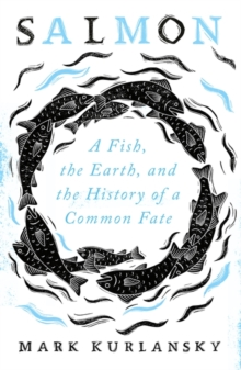 Image for Salmon  : a fish, the Earth, and the history of a common fate