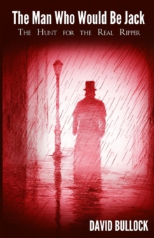 Image for The Man Who Would Be Jack : The Hunt for the Real Ripper