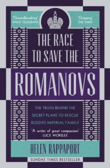 Image for The race to save the Romanovs  : the truth behind the secret plans to rescue Russia's imperial family