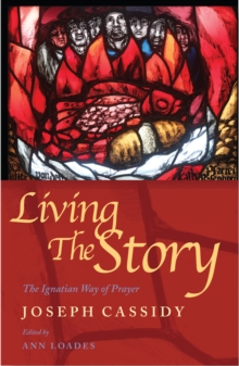 Image for Living the Story : The Ignatian Way of Prayer and Scripture Reading
