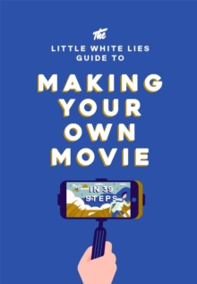 Image for The Little White Lies guide to making your own movie in 39 steps