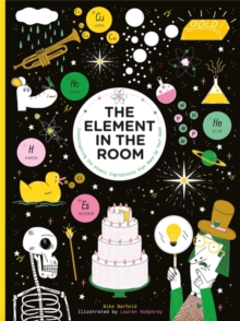 Image for The element in the room  : investigating the atomic ingredients that make up your home