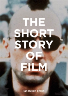 Image for The short story of film  : a pocket guide to key genres, films, techniques and movements
