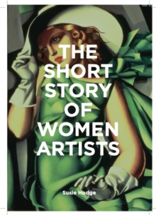Image for The short story of women artists  : a pocket guide to key breakthroughs, movements, works and themes