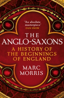 The Anglo-Saxons  : a history of the beginnings of England - Morris, Marc
