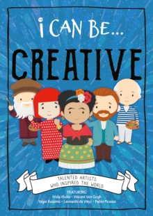 Image for I can be...creative  : talented artists who inspired the world