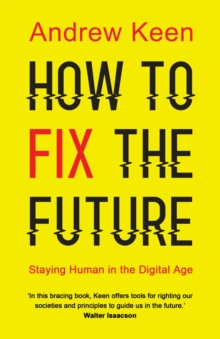 Image for How to fix the future  : staying human in the digital age