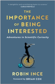Image for The Importance of Being Interested : Adventures in Scientific Curiosity