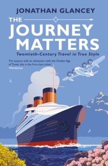 Image for The journey matters  : twentieth-century travel in true style