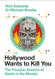 Image for Hollywood wants to kill you  : the peculiar science of death in the movies