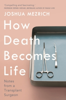 Image for How death becomes life  : notes from a transplant surgeon