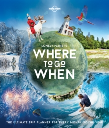 Image for Lonely Planet's where to go when  : the ultimate trip planner for every month of the year