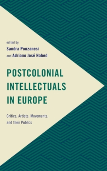 Image for Postcolonial intellectuals in Europe  : critics, artists, movements, and their publics