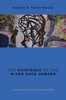 Image for The existence of the mixed race damnâes  : decolonialism, class, gender, race