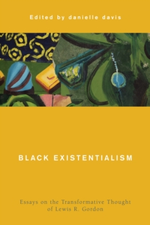 Image for Black existentialism  : essays on the transformative thought of Lewis R. Gordon