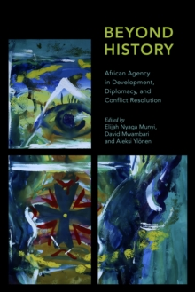 Image for Beyond history  : African agency in development, diplomacy and conflict resolution
