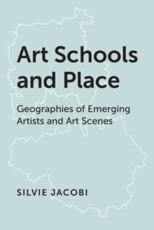 Image for Art schools and place  : geographies of emerging artists and art scenes