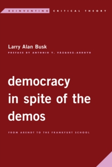 Image for Democracy in spite of the demos  : from Arendt to the Frankfurt School