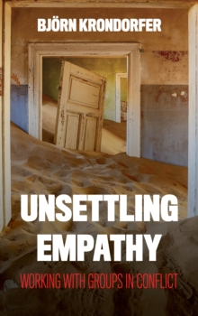 Image for Unsettling empathy  : working with groups in conflict