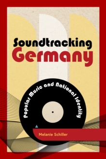Image for Soundtracking Germany  : popular music and national identity