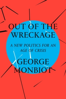 Image for The Out of the Wreckage : A New Politics for an Age of Crisis