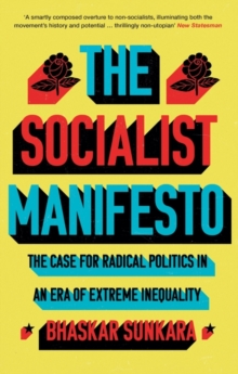 Image for The socialist manifesto  : the case for radical politics in an era of extreme inequality